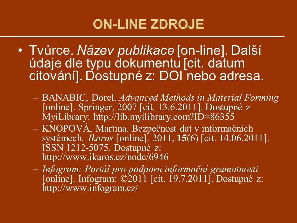 ON-LINE ZDROJE Tvůrce. Název publikace [on-line]. Další údaje dle typu dokumentu [cit. datum citování]. Dostupné z: DOI nebo adresa.